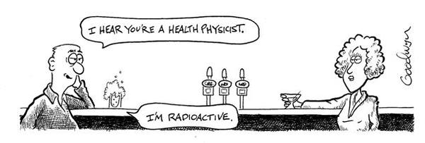 Cartoon - I Hear You're a Health Physicist